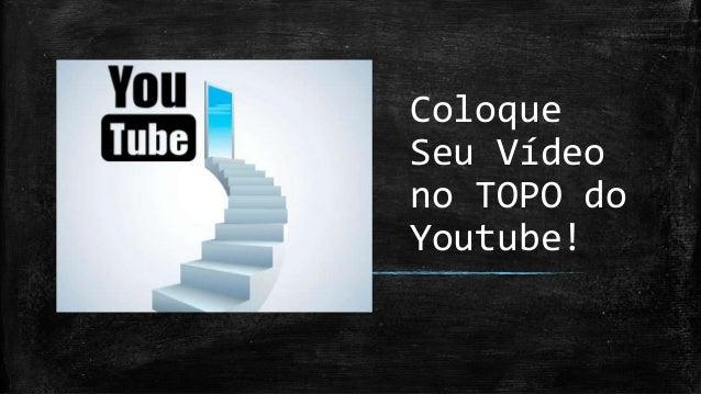 Coloque Seu Vídeo no TOPO do Youtube!