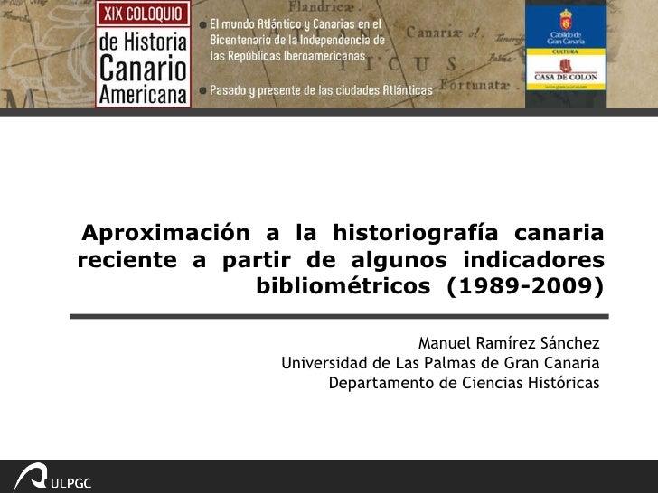 Aproximación  a  la  historiografía  canaria reciente  a  partir  de  algunos  indicadores bibliométricos  (1989-2009) Man...