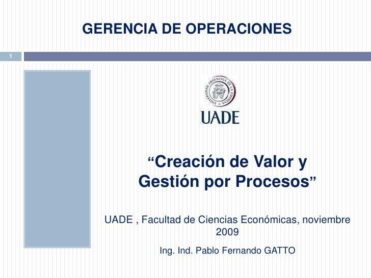 """GERENCIA DE OPERACIONES<br />""""Creación de Valor y<br />Gestión por Procesos""""<br />UADE, Facultad de Ciencias Económicas, n..."""