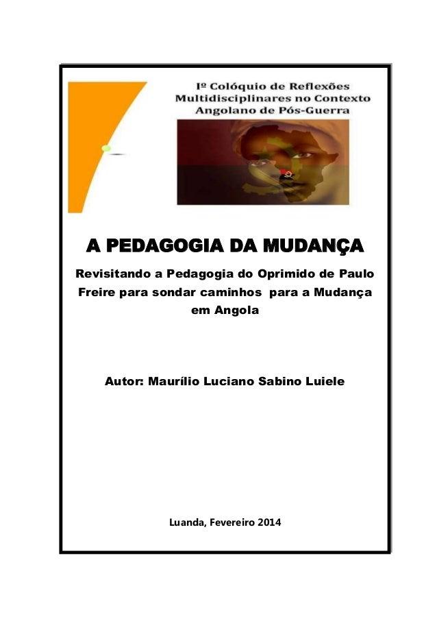 A PEDAGOGIA DA MUDANÇA Revisitando a Pedagogia do Oprimido de Paulo Freire para sondar caminhos para a Mudança em Angola  ...