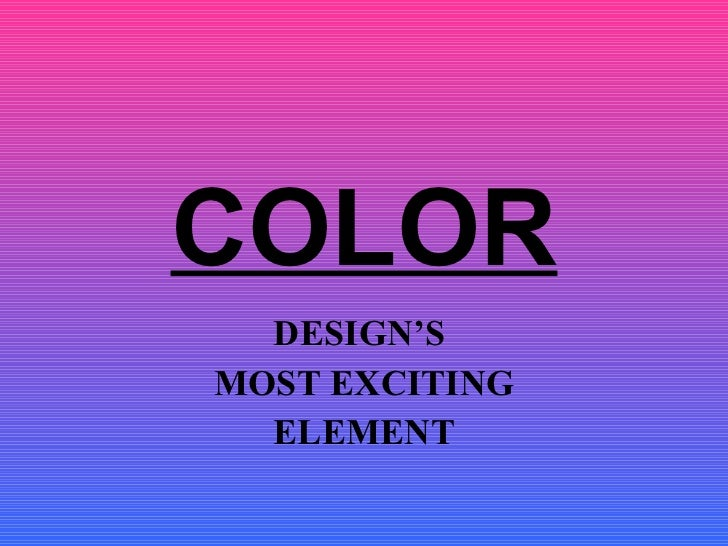 COLOR DESIGN'S  MOST EXCITING ELEMENT