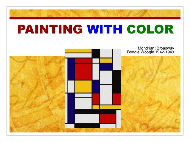 PAINTING WITH COLOR                  Mondrian: Broadway             Boogie Woogie 1942-1943