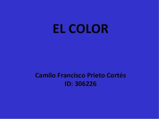 EL COLOR Camilo Francisco Prieto Cortés ID: 306226
