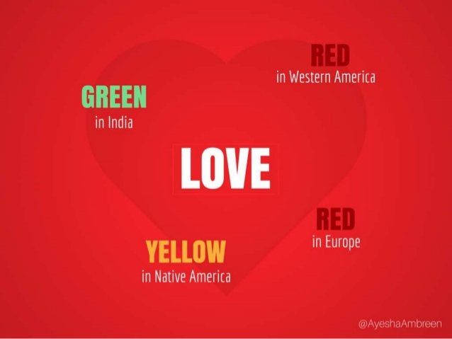Love is Green in India, Red in Eastern Europe, Red in Western America and Yellow in Native America..