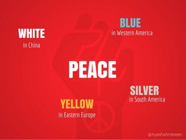Peace is White in China, Yellow in Eastern Europe, Blue in Western America and Silver in South America..