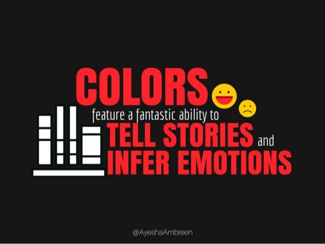 Colors feature a fantastic ability to tell stories and infer emotions.