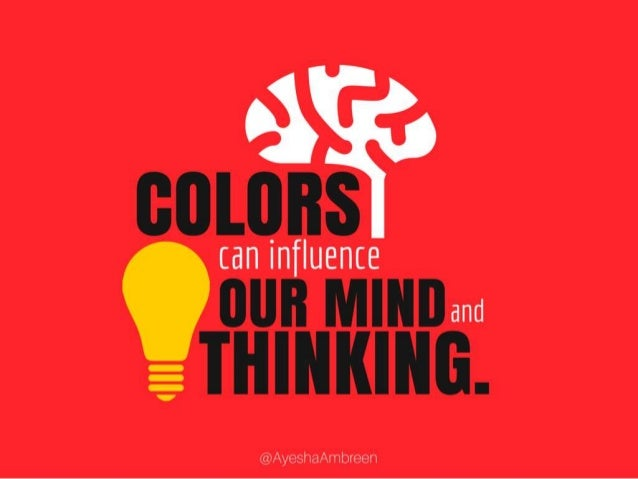 Colors can influence our mind and thinking.
