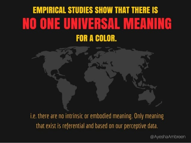 Empirical studies show that there is no one universal meaning for a color i.e. there are no intrinsic or embodied meaning....