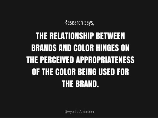 Research says, the relationship between brands and color hinges on the perceived appropriateness of the color being used f...