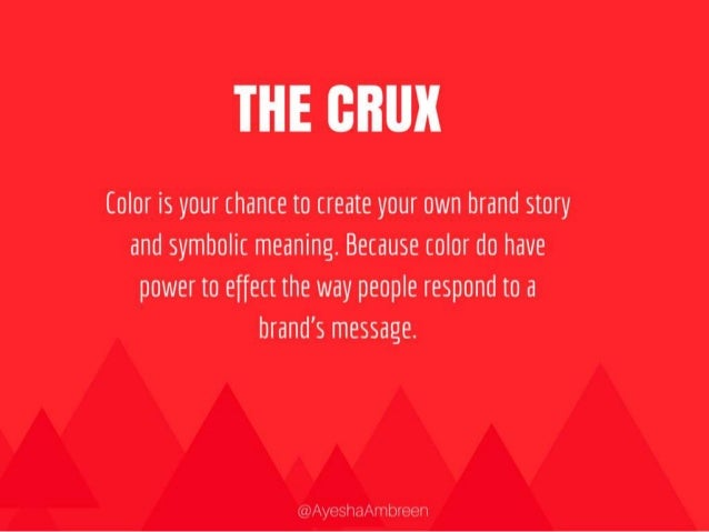 The Crux: Color is your chance to create your own brand story and symbolic meaning. Because color do have power to effect ...