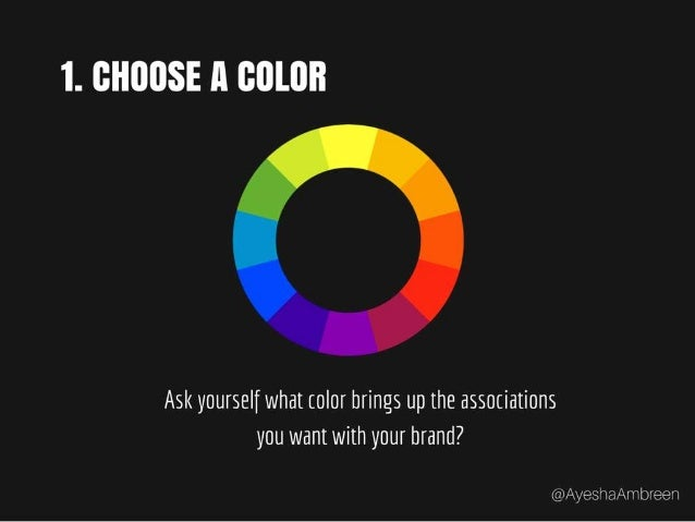 Step 1: Choose a color – Ask yourself what color brings up the associations you want with your brand?