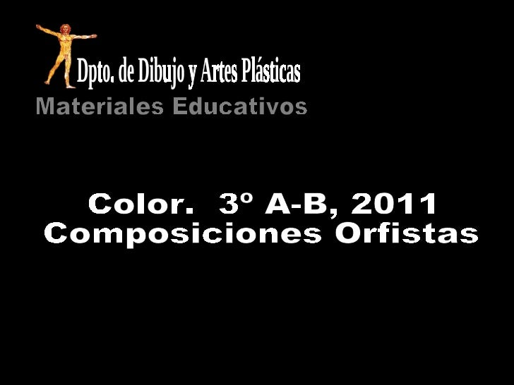 Color.  3º A-B, 2011 Composiciones Orfistas Materiales Educativos Dpto. de Dibujo y Artes Plásticas