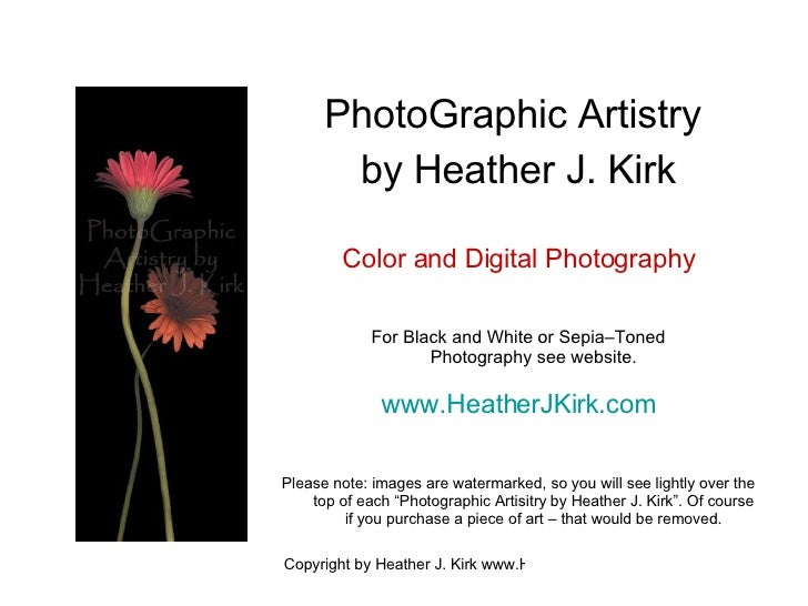 <ul><li>PhotoGraphic Artistry  </li></ul><ul><li>by Heather J. Kirk </li></ul><ul><li>Color and Digital Photography </li><...