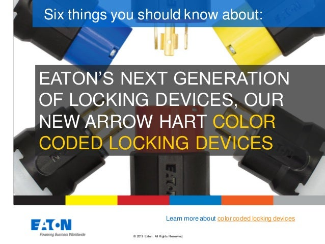© 2019 Eaton. All Rights Reserv ed.. EATON'S NEXT GENERATION OF LOCKING DEVICES, OUR NEW ARROW HART COLOR CODED LOCKING DE...