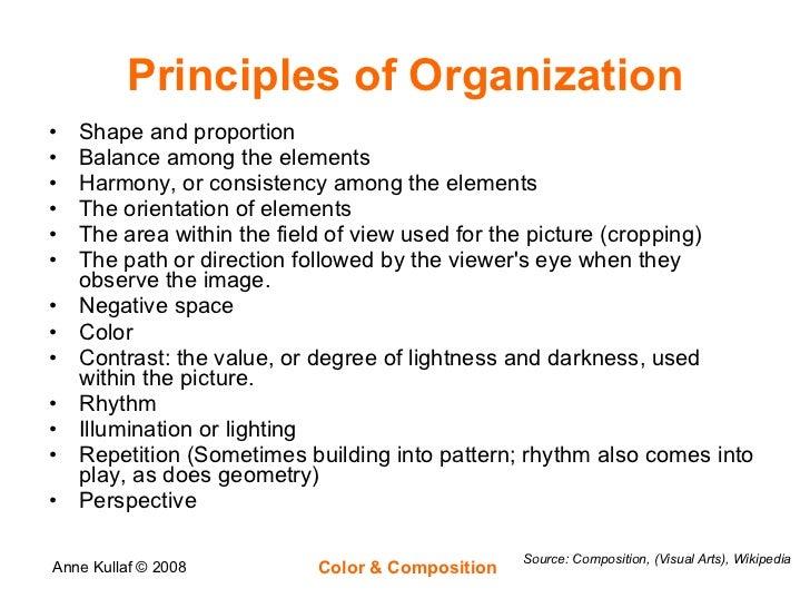 Principles of Organization <ul><li>Shape and proportion  </li></ul><ul><li>Balance among the elements  </li></ul><ul><li>H...