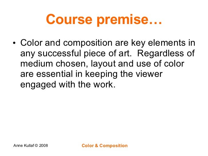 Course premise… <ul><li>Color and composition are key elements in any successful piece of art.  Regardless of medium chose...