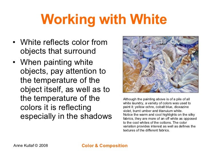 Working with White <ul><li>White reflects color from objects that surround </li></ul><ul><li>When painting white objects, ...