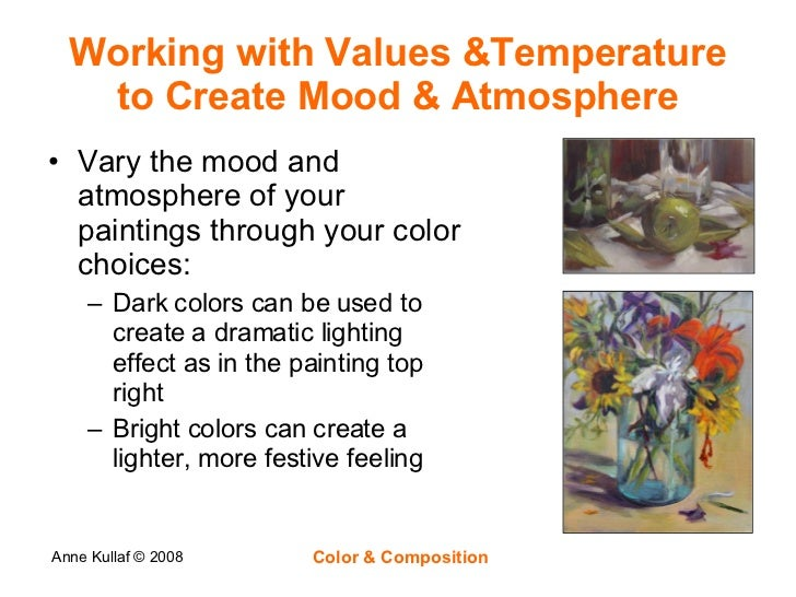 Working with Values &Temperature to Create Mood & Atmosphere <ul><li>Vary the mood and atmosphere of your paintings throug...