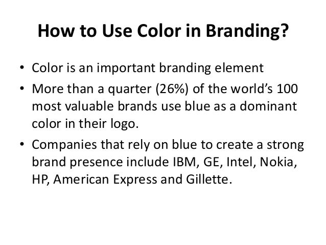 How to Use Color in Branding?• Color is an important branding element• More than a quarter (26%) of the world's 100  most ...
