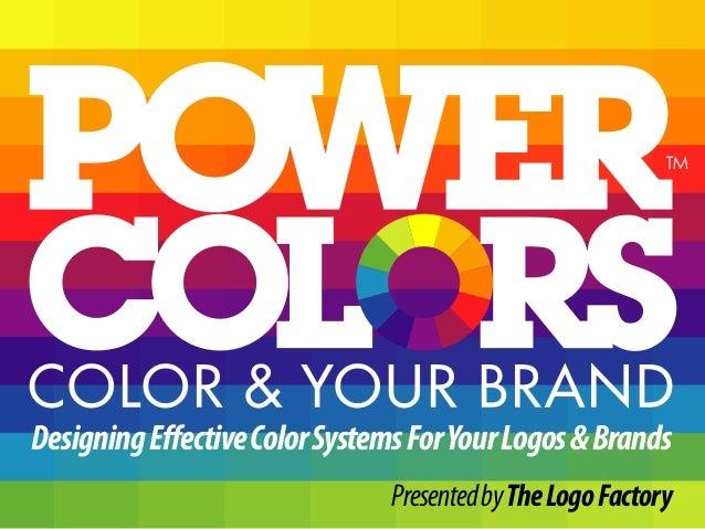 DesigningEffectiveColorSystemsForYourLogos&Brands PresentedbyTheLogoFactory