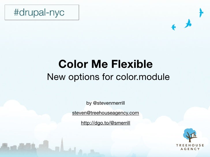 Color Me Flexible New options for colorable D7 themes                by @stevenmerrill           steven@treehouseagency.co...