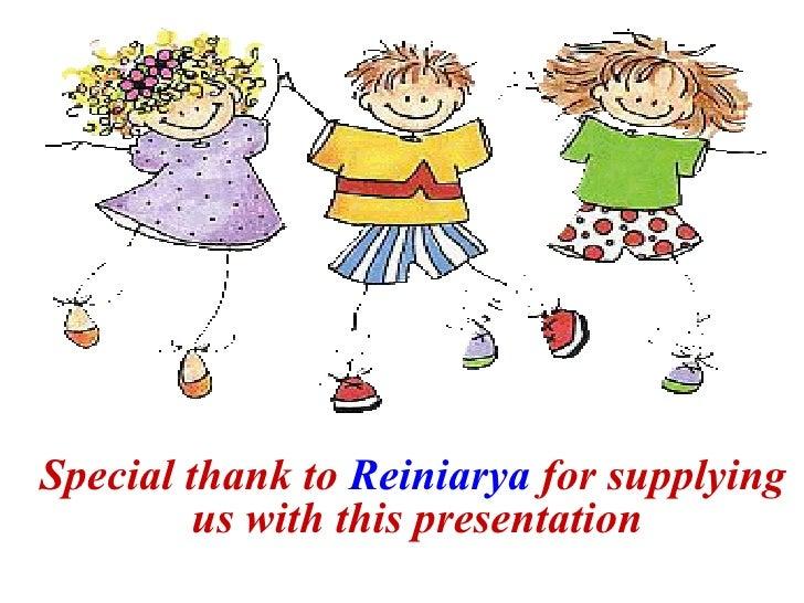 <ul><li>Special thank to  Reiniarya  for supplying us with this presentation </li></ul>