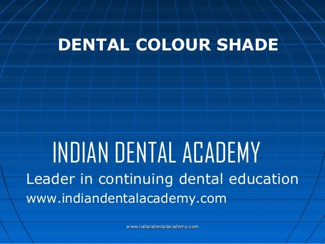 DENTAL COLOUR SHADE  INDIAN DENTAL ACADEMY Leader in continuing dental education www.indiandentalacademy.com www.indianden...