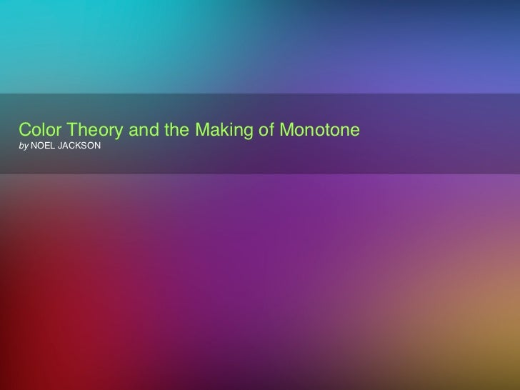 Color Theory and the Making of Monotone by NOEL JACKSON
