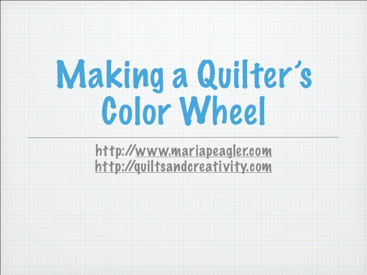 Making a Quilter's   Color Wheel   http://www.mariapeagler.com   http://quiltsandcreativity.com