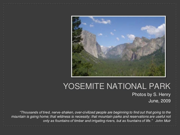 """Yosemite national Park<br />Photos by S. Henry<br />June, 2009<br />""""Thousands of tired, nerve-shaken, over-civilized peop..."""