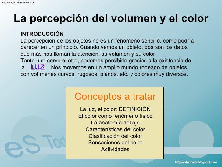 La percepción del volumen y el color La luz, el color: DEFINICIÓN El color como fenómeno físico La anatomía del ojo Caract...