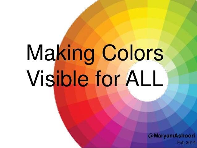 Making Colors Visible for ALL @MaryamAshoori Feb 2014