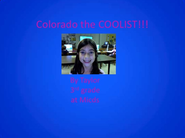 Colorado the COOLIST!!!<br />By Taylor 3rd grade  at Micds<br />