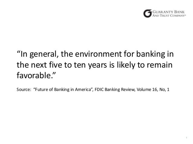 """In general, the environment for banking in the next five to ten years is likely to remain favorable."" Source: ""Future of ..."
