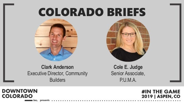 Clark Anderson Executive Director, Community Builders COLORADO BRIEFS Cole E. Judge Senior Associate, P.U.M.A.