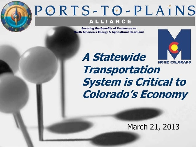 A StatewideTransportationSystem is Critical toColorado's Economy         March 21, 2013