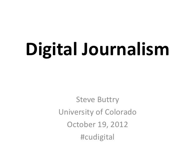 Digital Journalism        Steve Buttry    University of Colorado      October 19, 2012          #cudigital