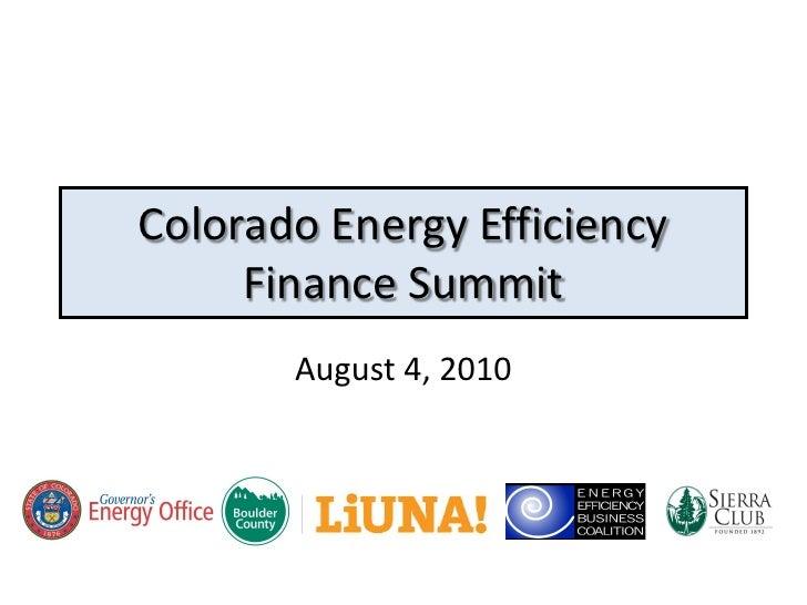 Colorado Energy Efficiency      Finance Summit        August 4, 2010