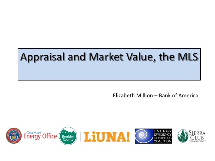 Appraisal and Market Value, the MLS                     Elizabeth Million – Bank of America