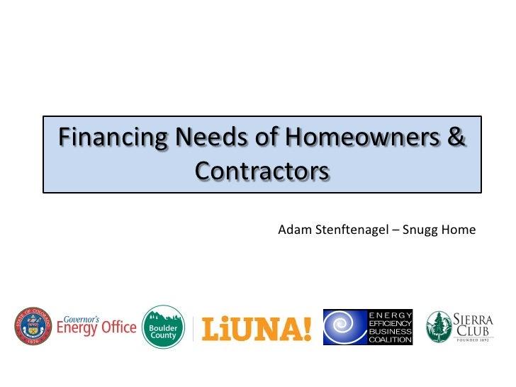 Financing Needs of Homeowners &            Contractors                 Adam Stenftenagel – Snugg Home