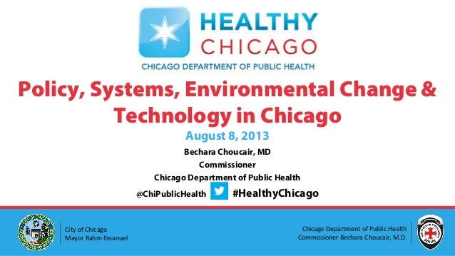 Bechara Choucair, MD Commissioner Chicago Department of Public Health @ChiPublicHealth #HealthyChicago Policy, Systems, En...