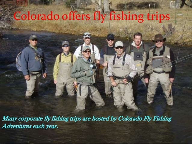 Many corporate fly fishing trips are hosted by Colorado Fly Fishing Adventures each year. Colorado offers fly fishing trips