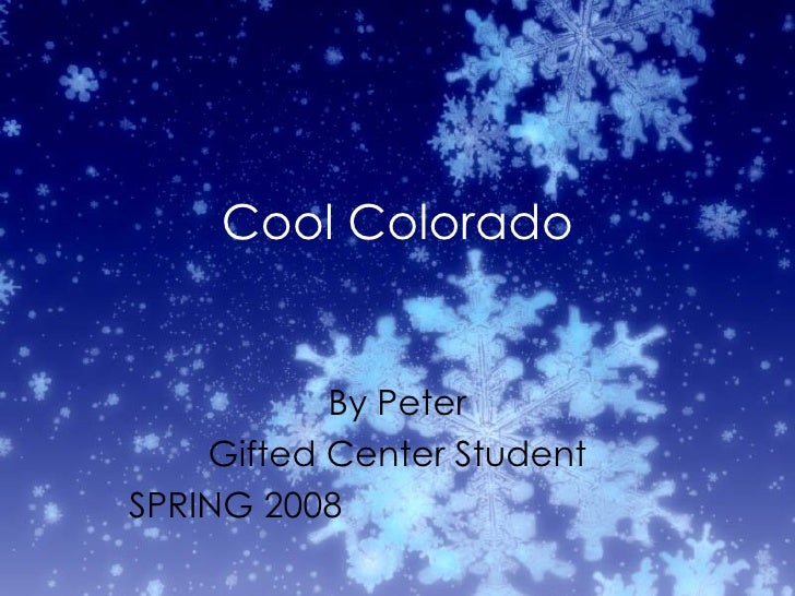 Cool Colorado By Peter Gifted Center Student SPRING 2008