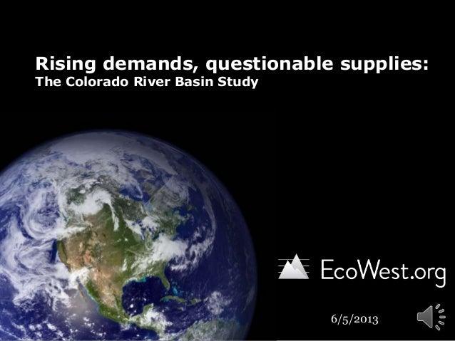 Rising demands, questionable supplies:The Colorado River Basin Study6/5/2013