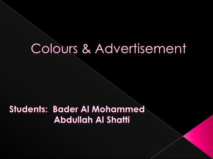 Colours & Advertisement<br />Students:  Bader Al Mohammed<br />                  Abdullah Al Shatti<br />