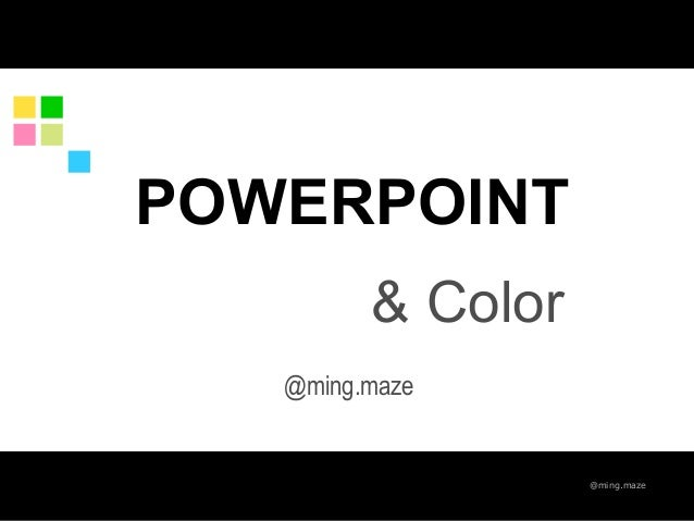 @ming.maze POWERPOINT @ming.maze & Color