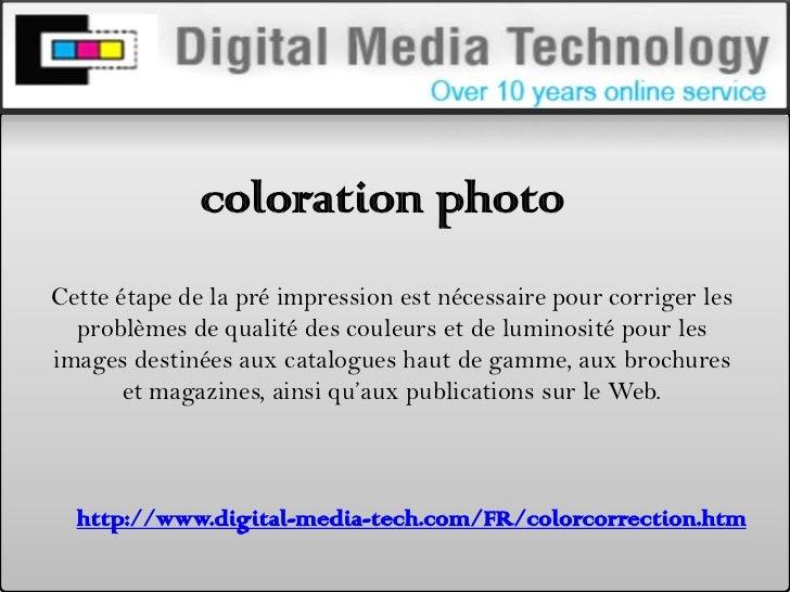 coloration photo <br />Cette étape de la pré impression est nécessaire pour corriger les problèmes de qualité des couleurs...