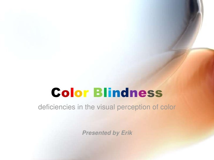 Color Blindness<br />deficiencies in the visual perception of color<br />Presented by Erik<br />