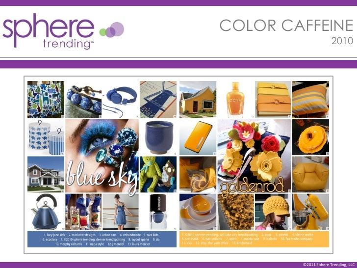 COLOR CAFFEINE                      2010        ©2011 Sphere Trending, LLC