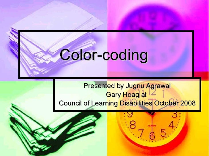 Color-coding  Presented by Jugnu Agrawal Gary Hoag at  Council of Learning Disabilities October 2008